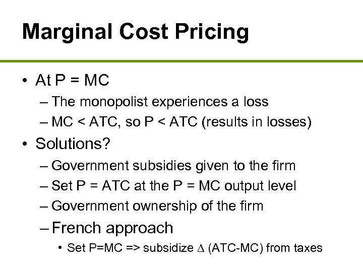 Marginal Cost Pricing • At P = MC – The monopolist experiences a loss