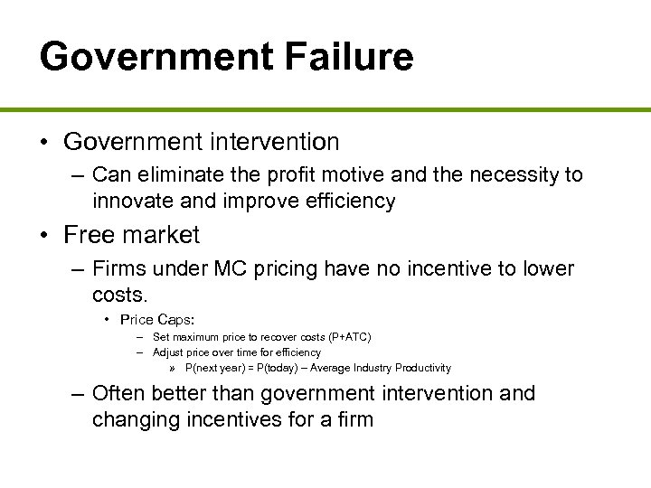 Government Failure • Government intervention – Can eliminate the profit motive and the necessity