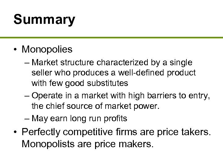 Summary • Monopolies – Market structure characterized by a single seller who produces a