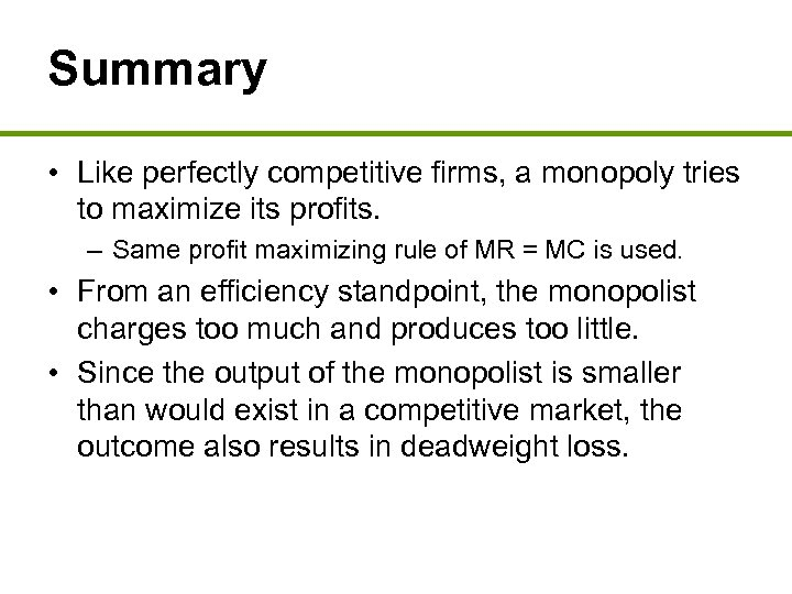 Summary • Like perfectly competitive firms, a monopoly tries to maximize its profits. –