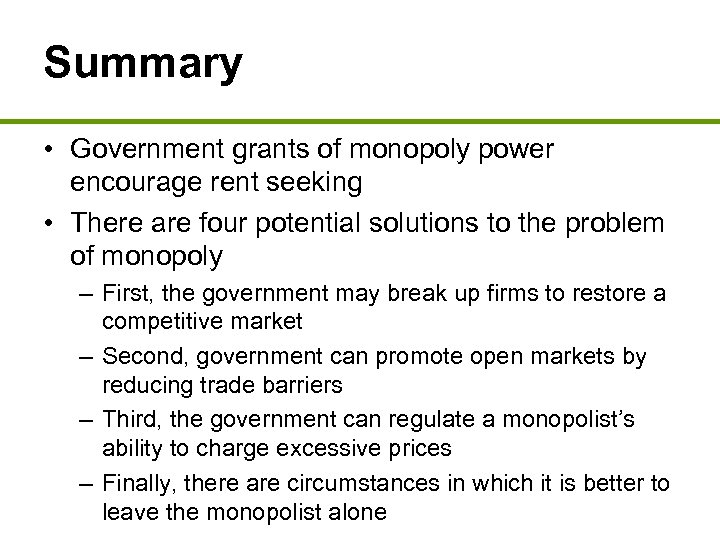 Summary • Government grants of monopoly power encourage rent seeking • There are four