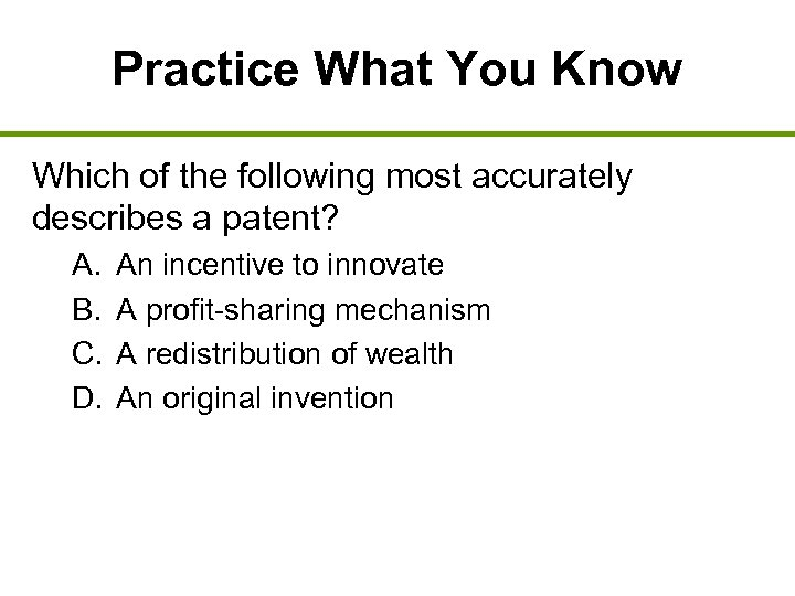 Practice What You Know Which of the following most accurately describes a patent? A.