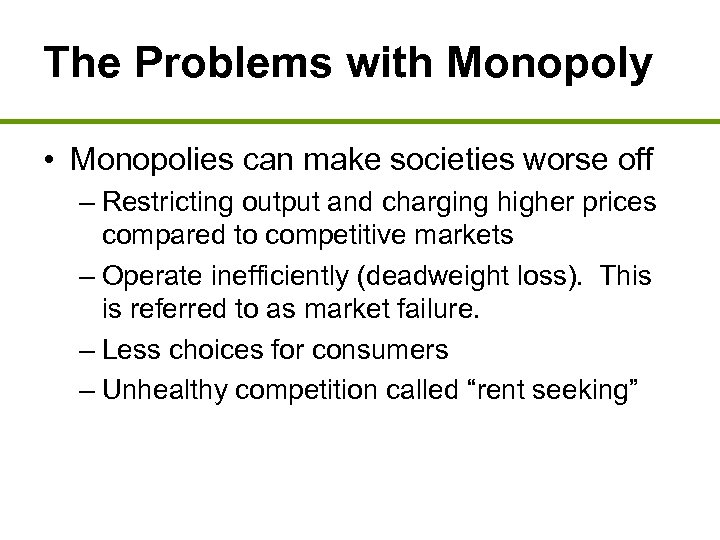 The Problems with Monopoly • Monopolies can make societies worse off – Restricting output