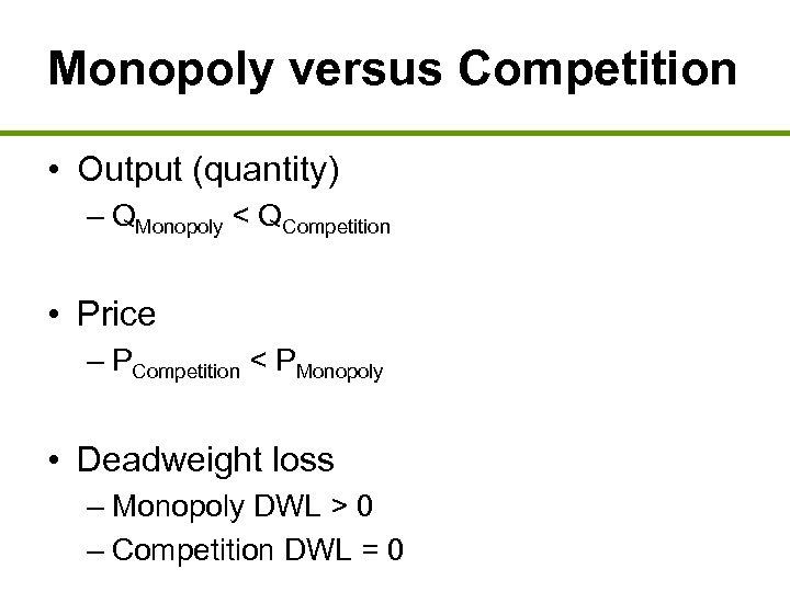 Monopoly versus Competition • Output (quantity) – QMonopoly < QCompetition • Price – PCompetition