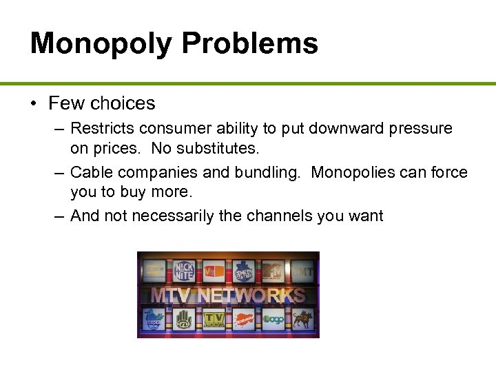 Monopoly Problems • Few choices – Restricts consumer ability to put downward pressure on