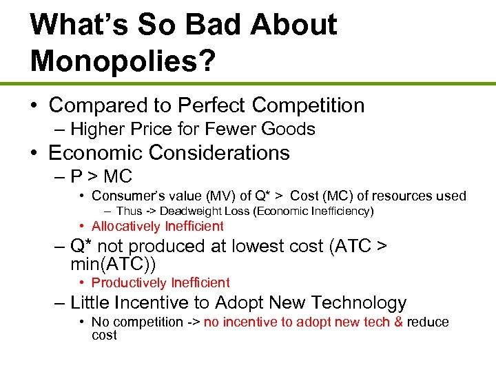What's So Bad About Monopolies? • Compared to Perfect Competition – Higher Price for