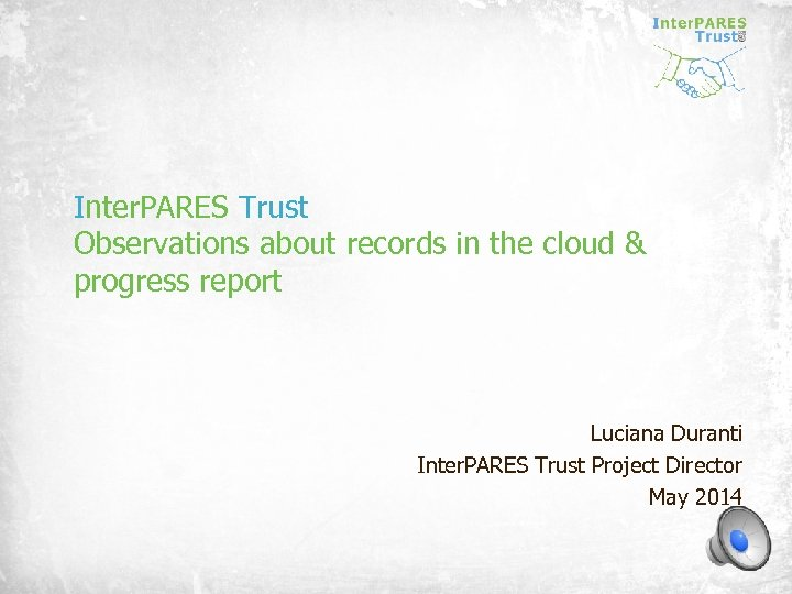 Inter. PARES Trust Observations about records in the cloud & progress report Luciana Duranti