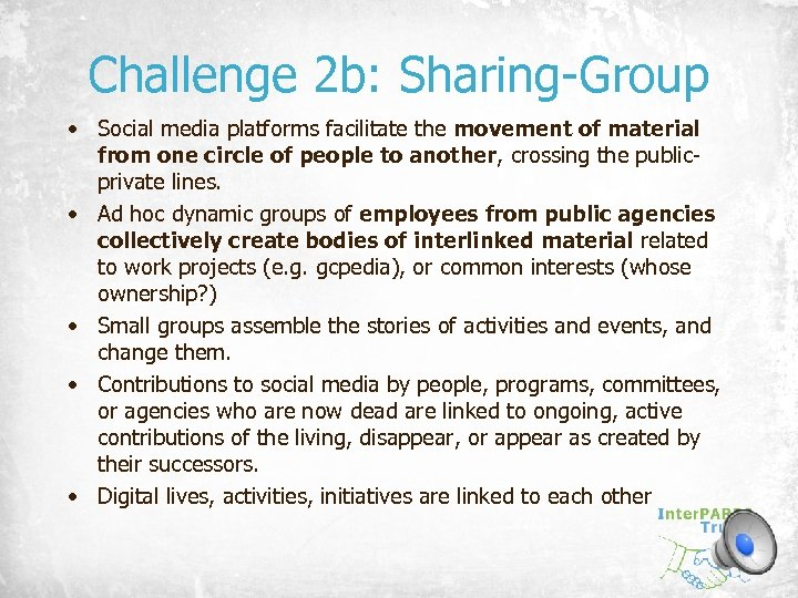 Challenge 2 b: Sharing-Group • Social media platforms facilitate the movement of material from