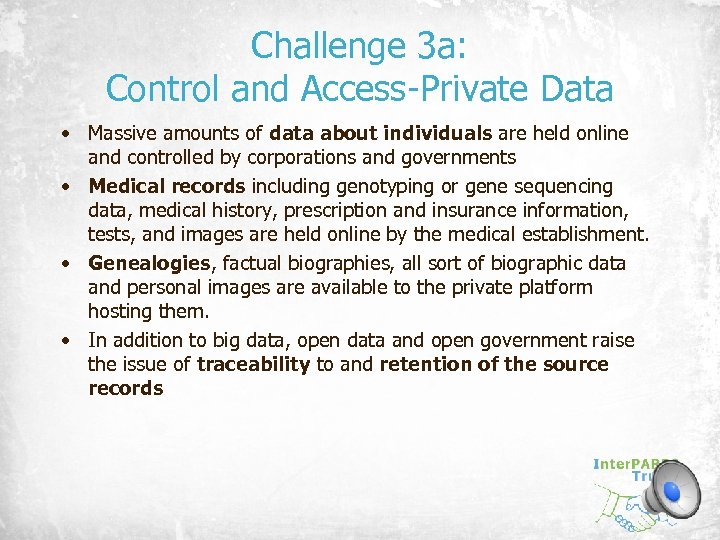 Challenge 3 a: Control and Access-Private Data • Massive amounts of data about individuals