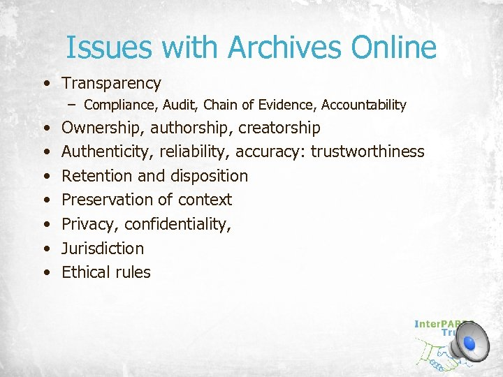 Issues with Archives Online • Transparency – Compliance, Audit, Chain of Evidence, Accountability •