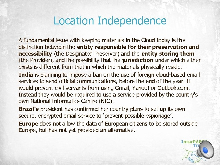 Location Independence A fundamental issue with keeping materials in the Cloud today is the