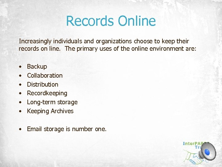 Records Online Increasingly individuals and organizations choose to keep their records on line. The