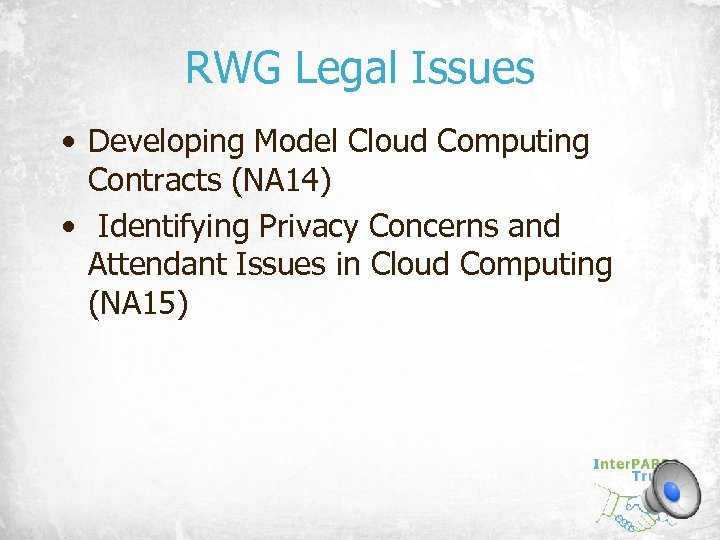 RWG Legal Issues • Developing Model Cloud Computing Contracts (NA 14) • Identifying Privacy