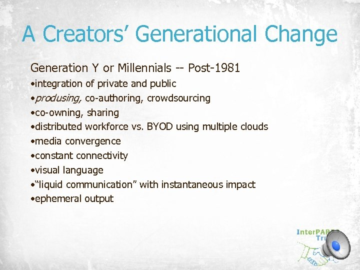 A Creators' Generational Change Generation Y or Millennials -- Post-1981 • integration of private