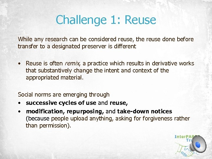 Challenge 1: Reuse While any research can be considered reuse, the reuse done before