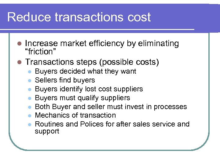 "Reduce transactions cost Increase market efficiency by eliminating ""friction"" l Transactions steps (possible costs)"