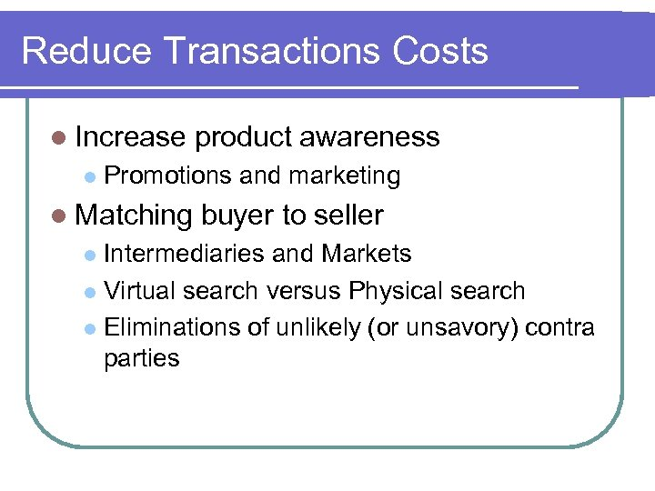 Reduce Transactions Costs l Increase l product awareness Promotions and marketing l Matching buyer