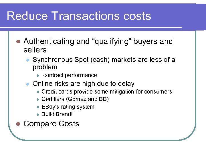 "Reduce Transactions costs l Authenticating and ""qualifying"" buyers and sellers l Synchronous Spot (cash)"