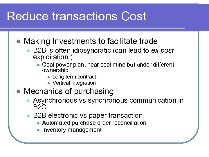 Reduce transactions Cost l Making Investments to facilitate trade l B 2 B is