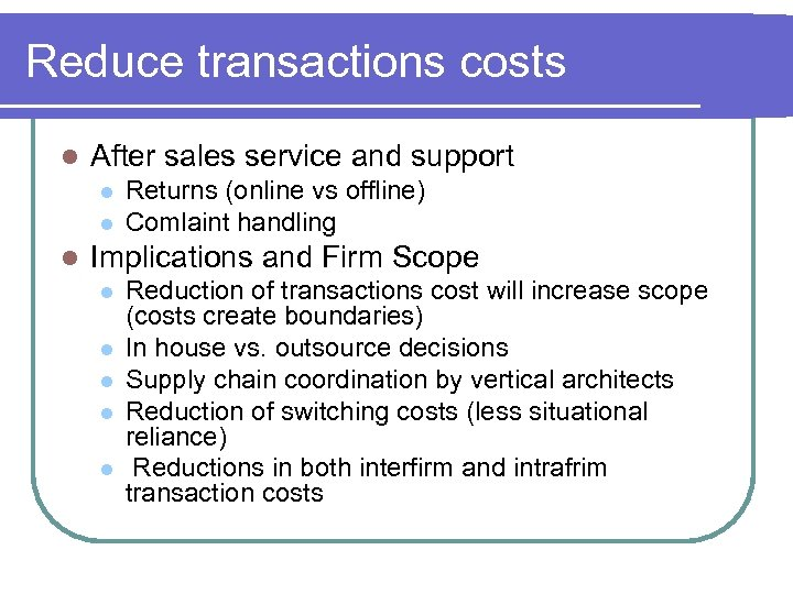 Reduce transactions costs l After sales service and support l l l Returns (online
