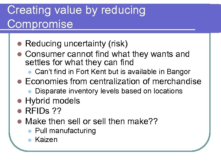 Creating value by reducing Compromise l l Reducing uncertainty (risk) Consumer cannot find what