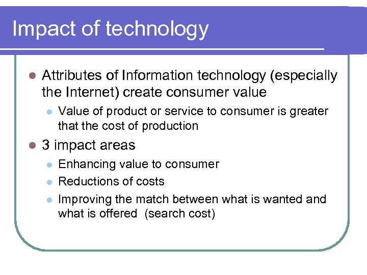 Impact of technology l Attributes of Information technology (especially the Internet) create consumer value