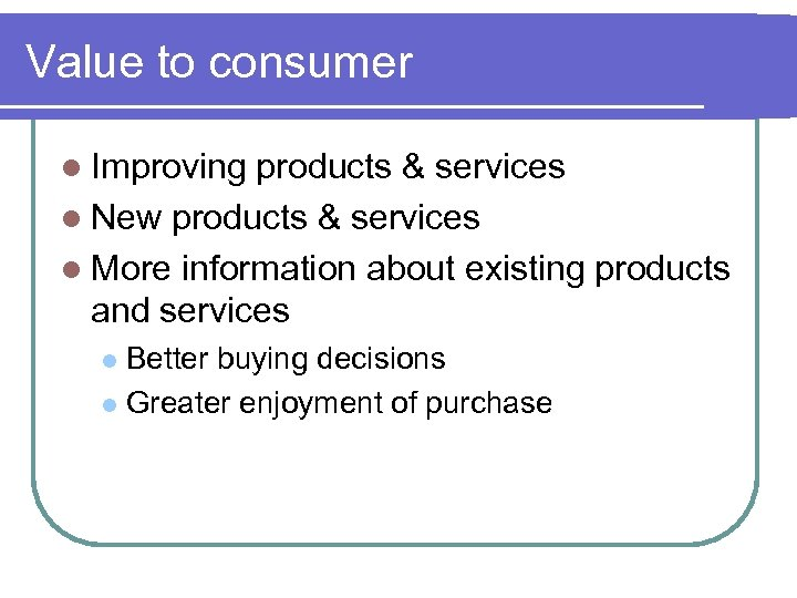 Value to consumer l Improving products & services l New products & services l