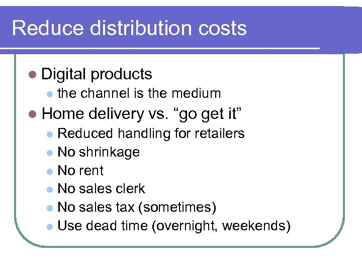 Reduce distribution costs l Digital l products the channel is the medium l Home