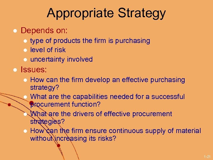 Appropriate Strategy l Depends on: l l type of products the firm is purchasing