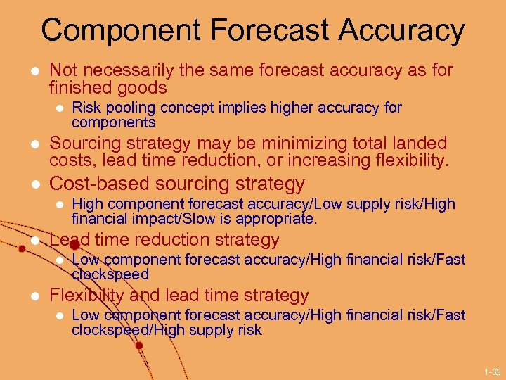 Component Forecast Accuracy l Not necessarily the same forecast accuracy as for finished goods
