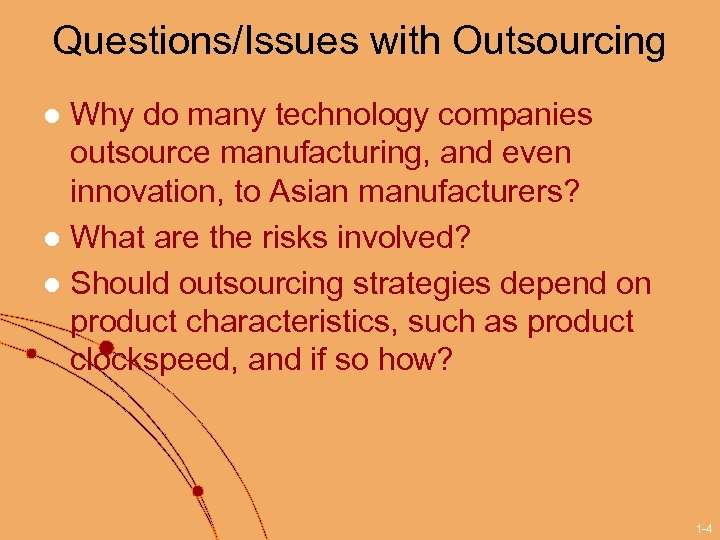 Questions/Issues with Outsourcing Why do many technology companies outsource manufacturing, and even innovation, to