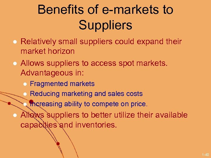 Benefits of e-markets to Suppliers l l Relatively small suppliers could expand their market