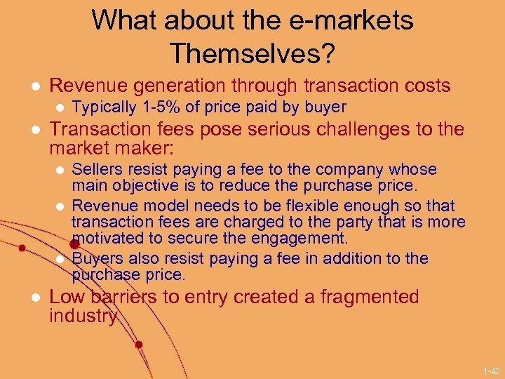 What about the e-markets Themselves? l Revenue generation through transaction costs l l Transaction