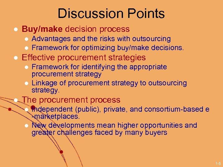 Discussion Points l Buy/make decision process l l l Effective procurement strategies l l