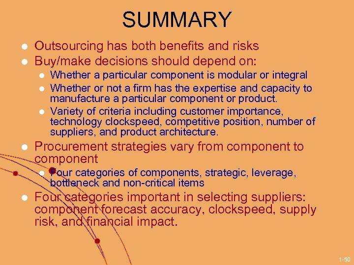 SUMMARY l l Outsourcing has both benefits and risks Buy/make decisions should depend on: