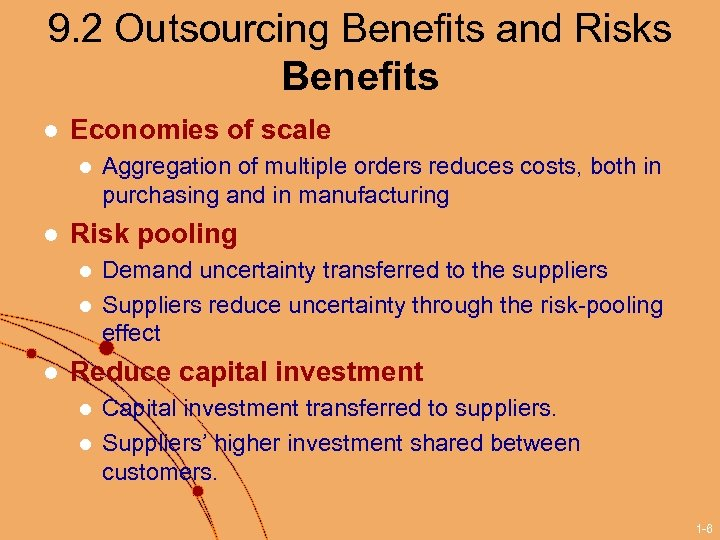 9. 2 Outsourcing Benefits and Risks Benefits l Economies of scale l l Risk