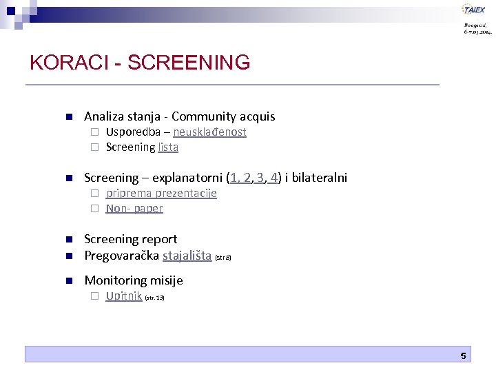 KORACI - SCREENING n Analiza stanja - Community acquis ¨ ¨ n Usporedba –