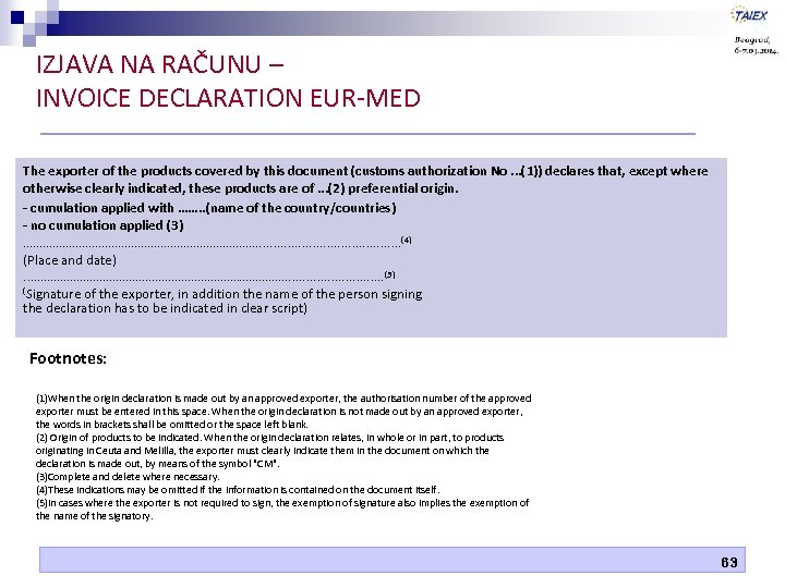 IZJAVA NA RAČUNU – INVOICE DECLARATION EUR-MED The exporter of the products covered by