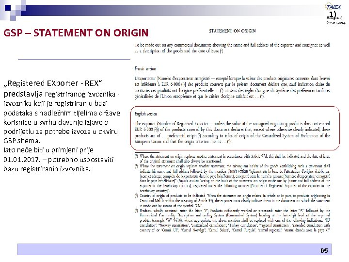 "1) GSP – STATEMENT ON ORIGIN ""Registered EXporter - REX"" predstavlja registriranog izvoznika -"