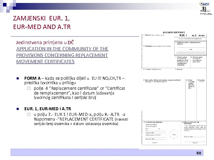 3) ZAMJENSKI EUR. 1, EUR-MED AND A. TR Jedinstvena primjena u DČ APPLICATION IN