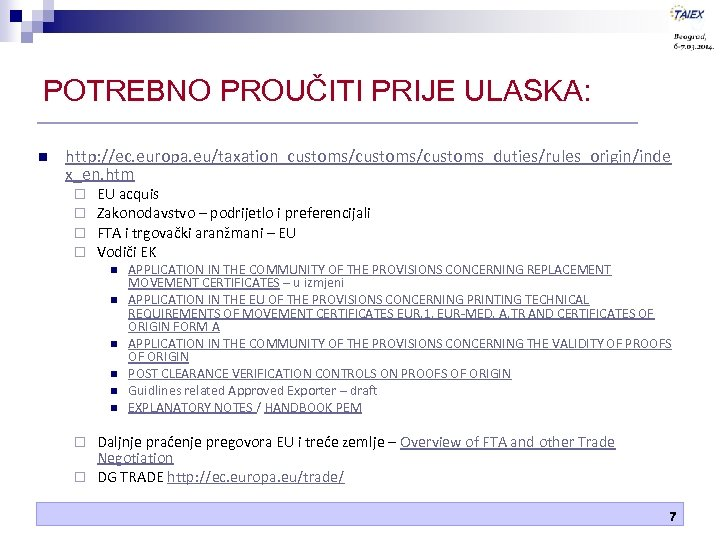 POTREBNO PROUČITI PRIJE ULASKA: n http: //ec. europa. eu/taxation_customs/customs_duties/rules_origin/inde x_en. htm ¨ ¨ EU