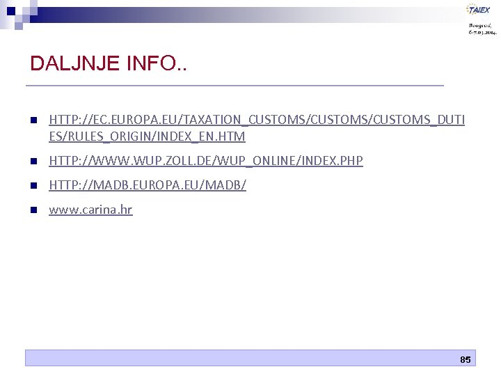 DALJNJE INFO. . n HTTP: //EC. EUROPA. EU/TAXATION_CUSTOMS/CUSTOMS_DUTI ES/RULES_ORIGIN/INDEX_EN. HTM n HTTP: //WWW. WUP.