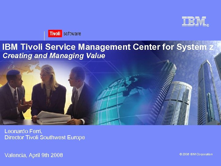 IBM Tivoli Service Management Center for System z Creating and Managing Value Leonardo Ferri,
