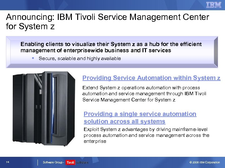 Announcing: IBM Tivoli Service Management Center for System z Enabling clients to visualize their