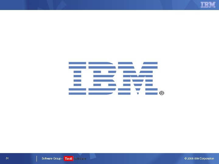 31 Software Group - © 2008 IBM Corporation