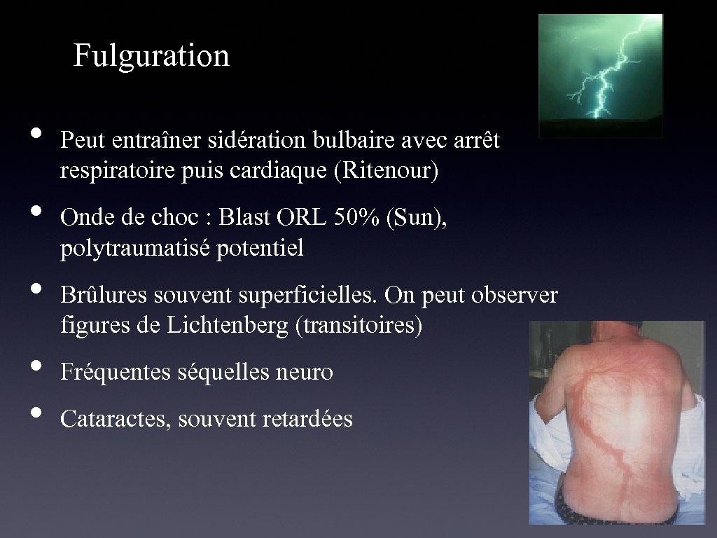 Fulguration • • • Peut entraîner sidération bulbaire avec arrêt respiratoire puis cardiaque (Ritenour)