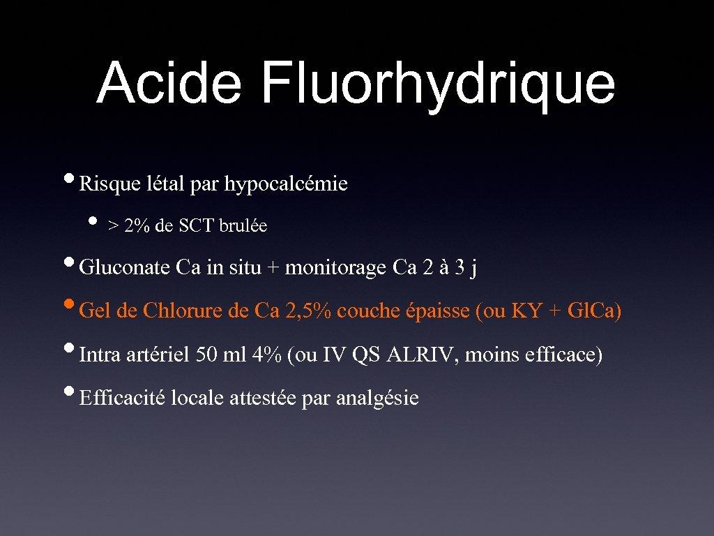 Acide Fluorhydrique • Risque létal par hypocalcémie • > 2% de SCT brulée •