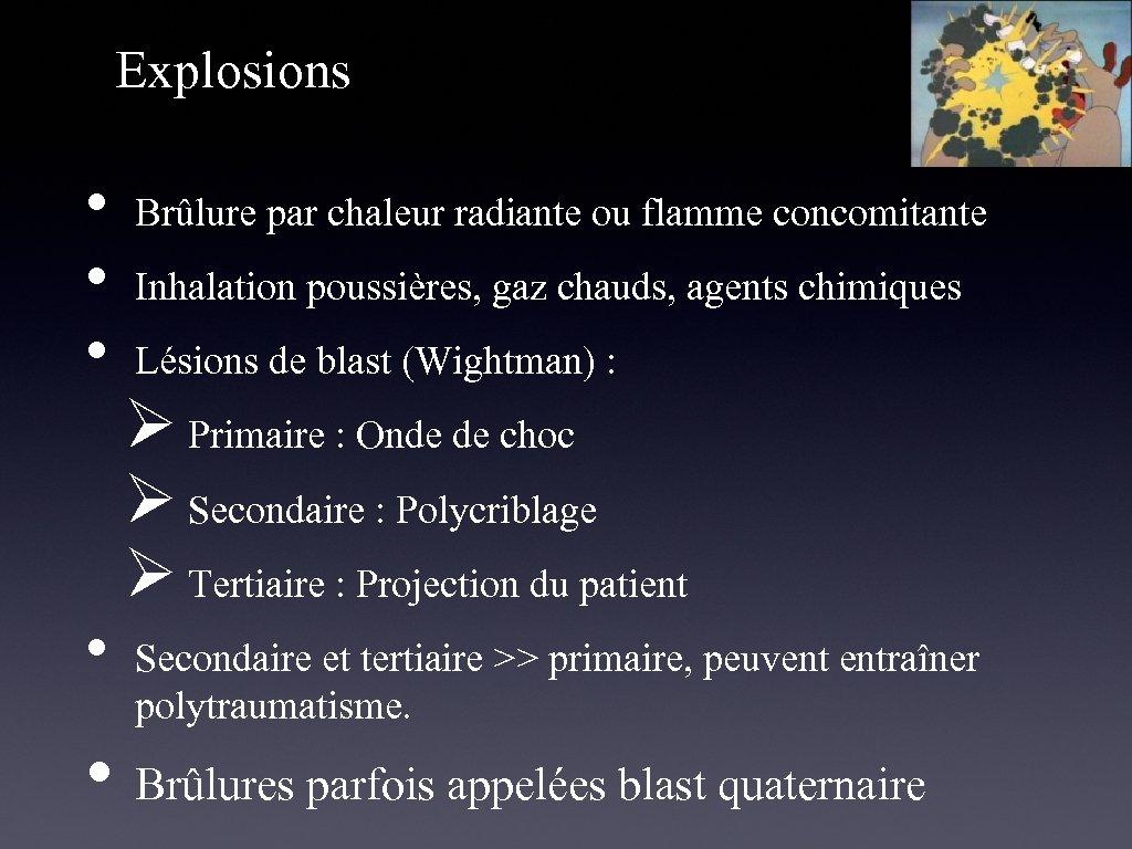 Explosions • • Brûlure par chaleur radiante ou flamme concomitante Inhalation poussières, gaz chauds,