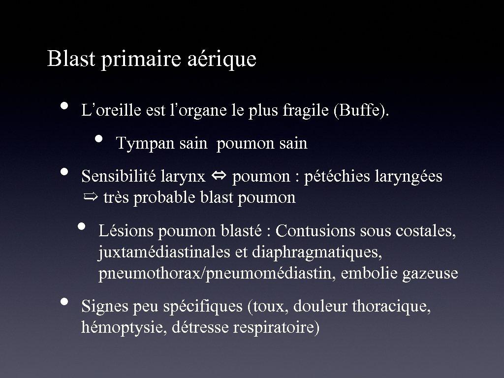 Blast primaire aérique • • L'oreille est l'organe le plus fragile (Buffe). • Sensibilité