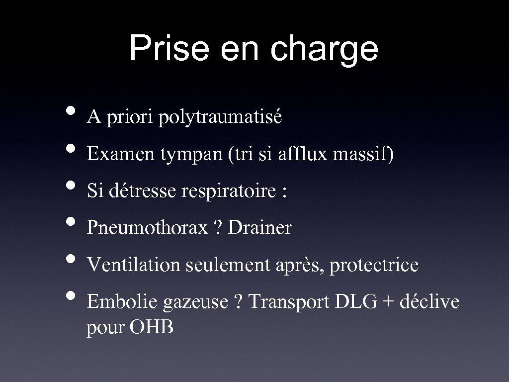Prise en charge • A priori polytraumatisé • Examen tympan (tri si afflux massif)